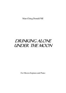 Drinking Alone Under the Moon for Mezzo-soprano and piano: Drinking Alone Under the Moon for Mezzo-soprano and piano by Man-Ching Donald Yu