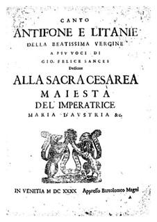 Antifone e litanie della Beatissima Vergine a piu voci: Antifone e litanie della Beatissima Vergine a piu voci by Giovanni Felice Sances