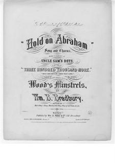 Hold on Abraham: Hold on Abraham by William Batchelder Bradbury