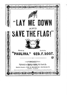 Lay Me Down and Save the Flag: Lay Me Down and Save the Flag by George Frederick Root
