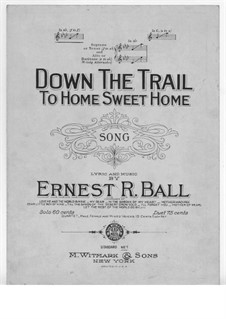 Down the Trail to Home Sweet Home: Down the Trail to Home Sweet Home by Ernest R. Ball