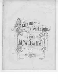Oh Take Me to Thy Heart Again: Oh Take Me to Thy Heart Again by Michael William Balfe