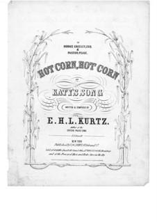 Hot Corn, Hot Corn: Hot Corn, Hot Corn by E. H. L. Kurtz