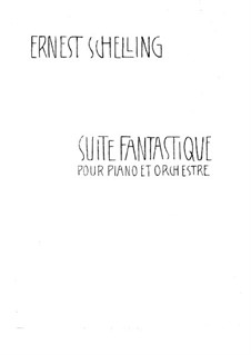Fantastic Suite for Piano and Orchestra, Op.7: Movements I-II by Ernest Schelling