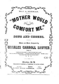 Mother Would Comfort Me: Mother Would Comfort Me by Charles Carroll Sawyer