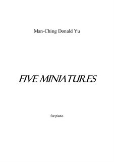 Five Miniatures for piano: Five Miniatures for piano by Man-Ching Donald Yu
