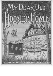 My Dear Old Hoosier Home: My Dear Old Hoosier Home by Bob Sherwood