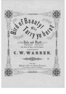 Bird of Beauty! Why Tarry Ye Here: Bird of Beauty! Why Tarry Ye Here by C. W. Warren