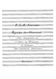 Der dreifache liebhaber. Rondo für Klarinette: Der dreifache liebhaber. Rondo für Klarinette by Friedrich Ludwig Aemilius Kunzen