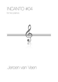 Incanto No.4, for Two Pianos: Incanto No.4, for Two Pianos by Jeroen Van Veen