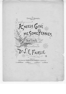 Angels, Give Me Some Pennies for Voice, Choir and Piano: Angels, Give Me Some Pennies for Voice, Choir and Piano by J. E. Fairlie