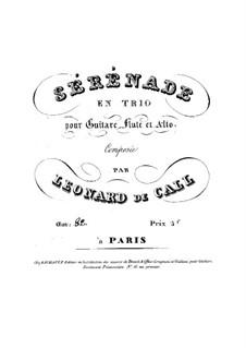 Serenade for Guitar, Flute and Viola, Op.82: Serenade for Guitar, Flute and Viola by Leonhard von Call