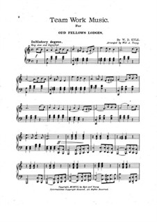Team Work Music for Odd Fellows Lodges, for Piano: Team Work Music for Odd Fellows Lodges, for Piano by W. D. Kyle