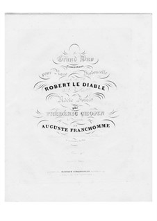 Grand Concert Duo on Themes from 'Robert le Diable' by Meyerbeer, B.70 KK IIb/2: Grand Concert Duo on Themes from 'Robert le Diable' by Meyerbeer by Frédéric Chopin
