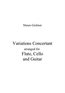 Concert Variations for Flute (or Violin), Cello and Guitar: Concert Variations for Flute (or Violin), Cello and Guitar by Mauro Giuliani