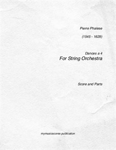 Phalese Dances in 4 parts for String Orchestra: Phalese Dances in 4 parts for String Orchestra by Pierre Phalèse