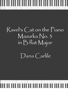 Mazurka No.3 in B flat Major, Ravel's Cat on the Piano: Mazurka No.3 in B flat Major, Ravel's Cat on the Piano by Dana Carlile