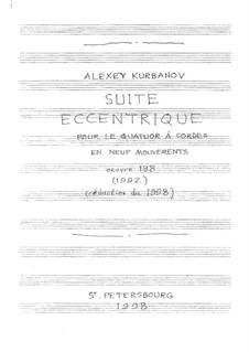 Suite Excentrique pour quatuor à cordes en neuf mouvements, Op.138: Suite Excentrique pour quatuor à cordes en neuf mouvements by Alexey Kurbanov