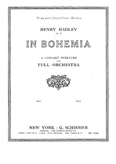 In Bohemia. Concert Overture for Orchestra, Op.28: In Bohemia. Concert Overture for Orchestra by Henry Kimball Hadley