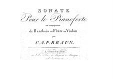 Sonata for Piano with Oboe, Flute or Violin Accompaniment: Sonata for Piano with Oboe, Flute or Violin Accompaniment by Carl Anton Philipp Braun