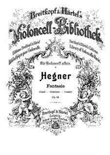 Fantasie für Cello Solo, Op.14: Fantasie für Cello Solo by Anton Hegner