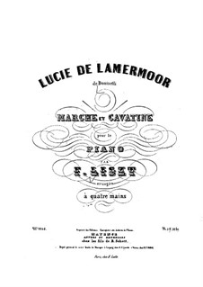 Marsch und Kavatine über Themen aus 'Lucia di Lammermoor' von Donizetti, S.398: Für Klavier, vierhändig by Franz Liszt
