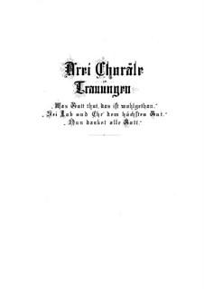 Drei Choräle zu Trauungen, BWV 250-252: Drei Choräle zu Trauungen by Johann Sebastian Bach