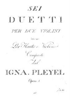 Sechs Duos für zwei Violinen oder Flöte und Violine, Op.5: Sechs Duos für zwei Violinen oder Flöte und Violine by Ignaz Pleyel
