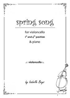 Spring Song for Cello and Piano - 1st and 4th position: Spring Song for Cello and Piano - 1st and 4th position by Isabelle Brys