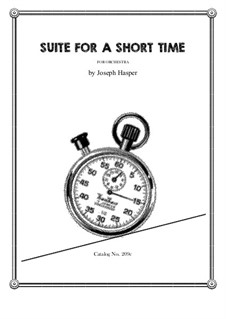 Suite For A Short Time (orchestra): Suite For A Short Time (orchestra) by Joseph Hasper
