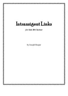 Intransigent Links (clarinet solo): Intransigent Links (clarinet solo) by Joseph Hasper
