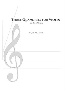 Three Quandaries (Solo violin): Three Quandaries (Solo violin) by Joseph Hasper