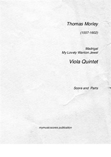 My Lovely Wanton Jewel for Viola Quintet: My Lovely Wanton Jewel for Viola Quintet by Thomas Morley