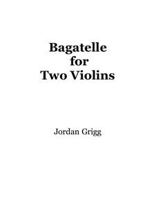 Bagatelle for Two Violins: Bagatelle for Two Violins by Jordan Grigg