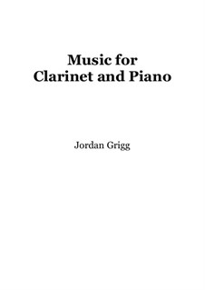 Music for Clarinet and Piano: Music for Clarinet and Piano by Jordan Grigg