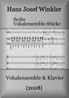 Sechs Vokalensemble-Stücke mit Klavier: Sechs Vokalensemble-Stücke mit Klavier by Hans Josef Winkler
