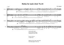 Haiku No.44 for male choir, MVWV 465: Haiku No.44 for male choir by Maurice Verheul