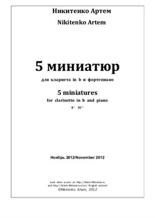 Пять миниатюр для кларнета и фортепиано, Op.12: Пять миниатюр для кларнета и фортепиано by Artjom Nikitenko