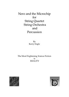 Nero and the Microchip, for String Quartet, String Orchestra and Percussion: Nero and the Microchip, for String Quartet, String Orchestra and Percussion by Kerry Engle