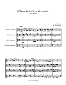 If You've Only Got a Moustache: For saxophone quartet by Stephen Foster