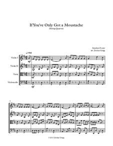 If You've Only Got a Moustache: Für Streichquartett by Stephen Foster
