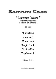 Small 'Concertino' of six classical pieces for Flute and Piccolo, CS221: Small 'Concertino' of six classical pieces for Flute and Piccolo by Santino Cara