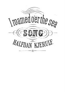 Vier Lieder, Op.25: Nr.4 Ich fuhr über Meer by Halfdan Kjerulf