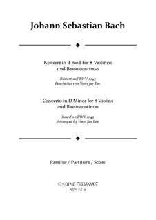 Doppelkonzert für zwei Violinen, Streicher und Basso Continuo in d-Moll, BWV 1043: Arrangement for eight violins and basso continuo – full score by Johann Sebastian Bach