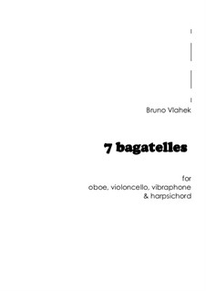 7 Bagatelles, Op.4: 7 Bagatelles by Bruno Vlahek