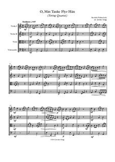 O, Min Tanke Flyr Hän: Für Streichquartett by Unknown (works before 1850)