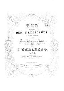 Transkription über Duo aus 'Der Freischütz' von Weber, Op.70 No.11: Transkription über Duo aus 'Der Freischütz' von Weber by Sigismond Thalberg