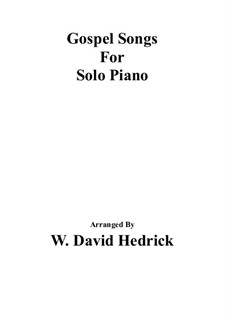 Gospel Songs For Solo Piano: Gospel Songs For Solo Piano by Ludwig van Beethoven, folklore, William Batchelder Bradbury, Elisha Albright Hoffman, Asa B. Everett, Frederick Charles Maker, Dion de Marbelle
