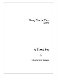 A Short Set for Clarinet and String Quintet: Score and parts by Nancy Van de Vate