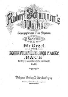 Sechs Fugen über den Namen 'Bach', Op.60: Vollsammlung by Robert Schumann